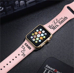 Personalized Engraved Future MRS, Bride to Be,  Apple Watch Band - Multiple Colors