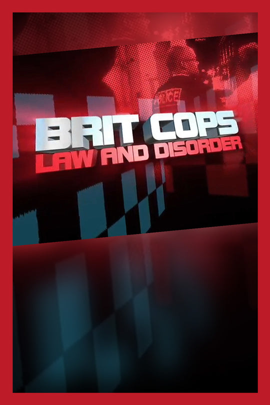 BRIT COPS | LAW AND DISORDER