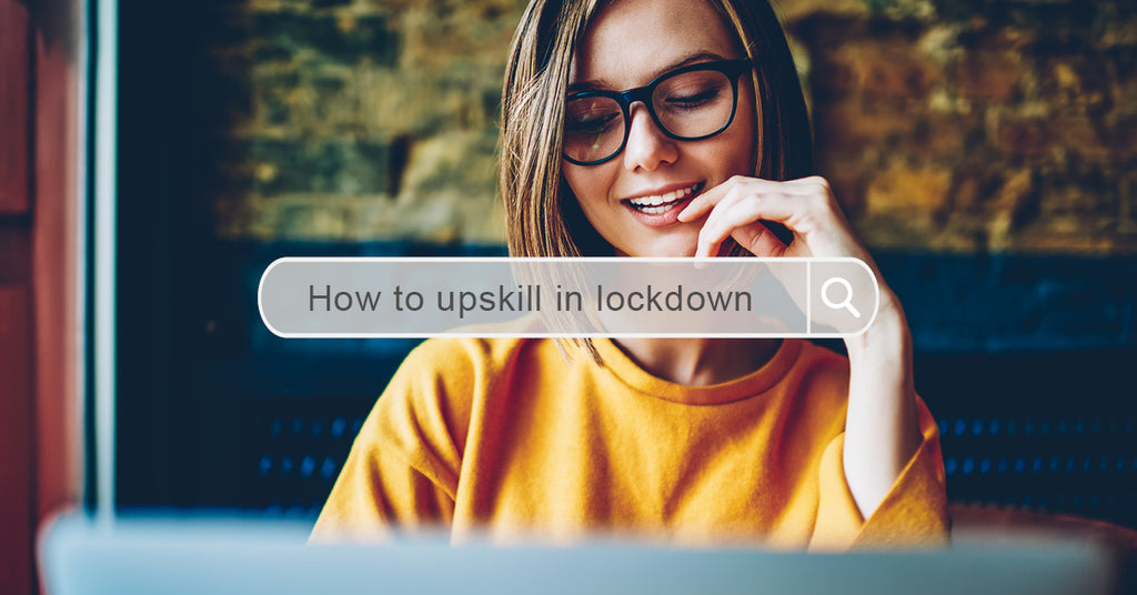 How To Upskill During a Lockdown
