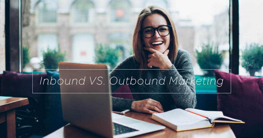 Inbound vs Outbound Marketing: What's The Difference?