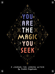 You Are the Magic You Seek - A Journal for Looking Within