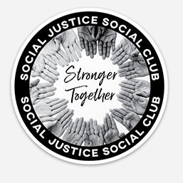 We Are Stronger Together Sticker - Social Justice Social Club