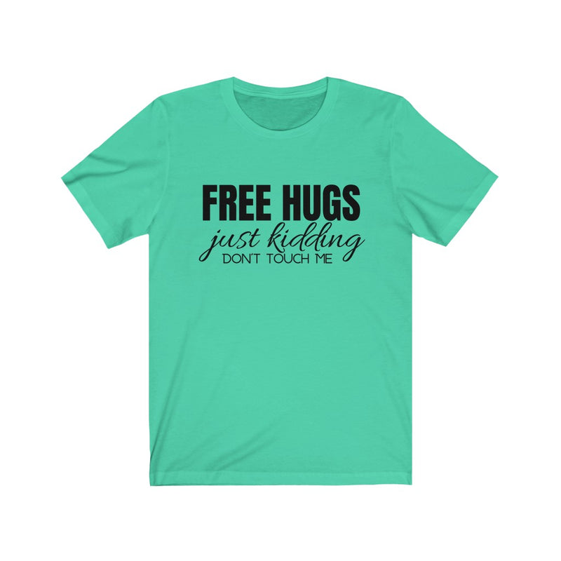 Free Hugs--Not! T-Shirt