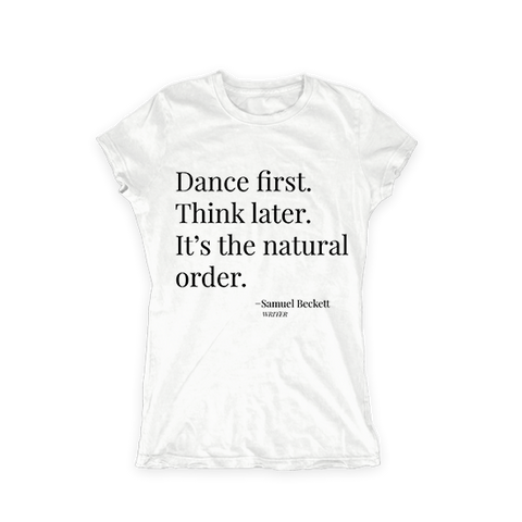 Dance First. Think Later Women Tee