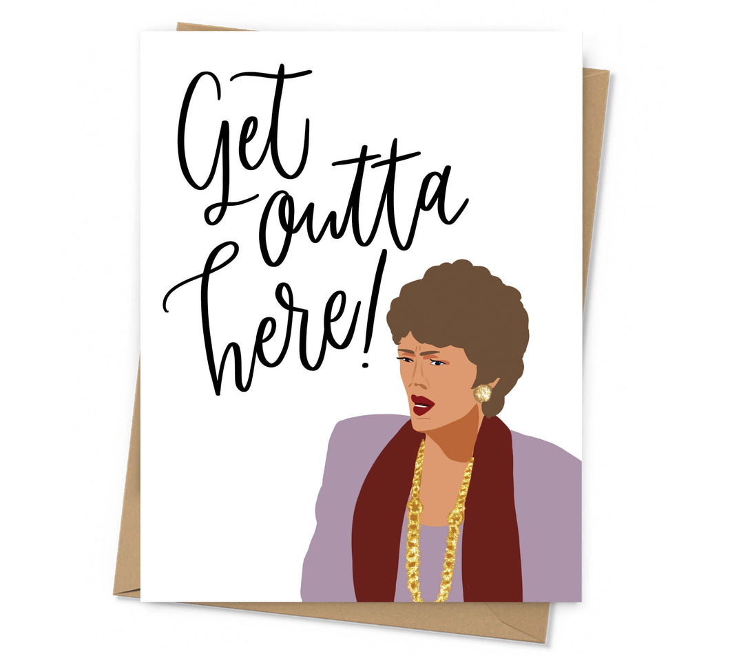 "Greeting card with an illustration of Blanche Devereaux and the phrase ""Get Outta Here!"""