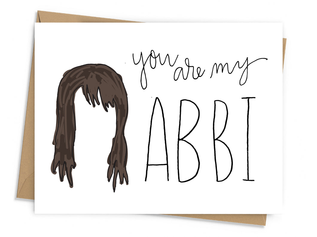 You are my Ilana | You are my Abbi Card