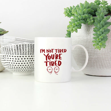I'm Not Tired You're Tired Mug
