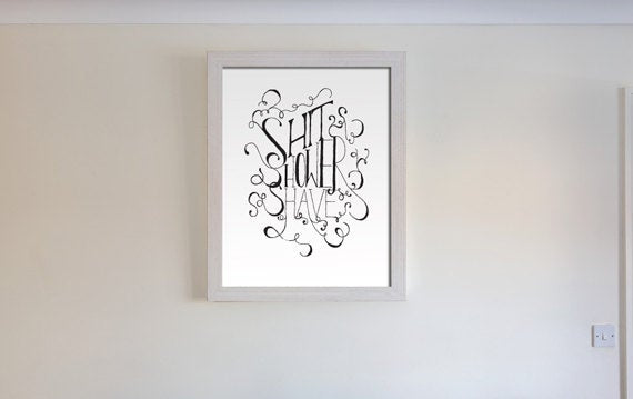 Shit, Shower, Shave Art Print