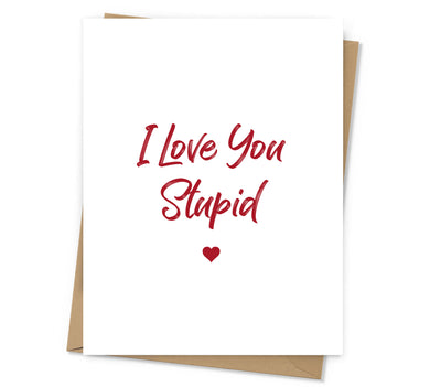 I Love You Stupid Card