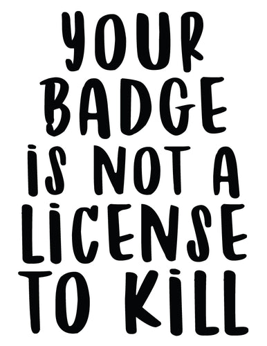Your Badge Is Not a License To Kill
