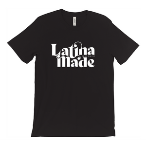 LATINA MADE T-SHIRT - 5 Colors Available - Latina Made Not Maid