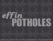"Load image into Gallery viewer, ""effin POTHOLES"" Decal"
