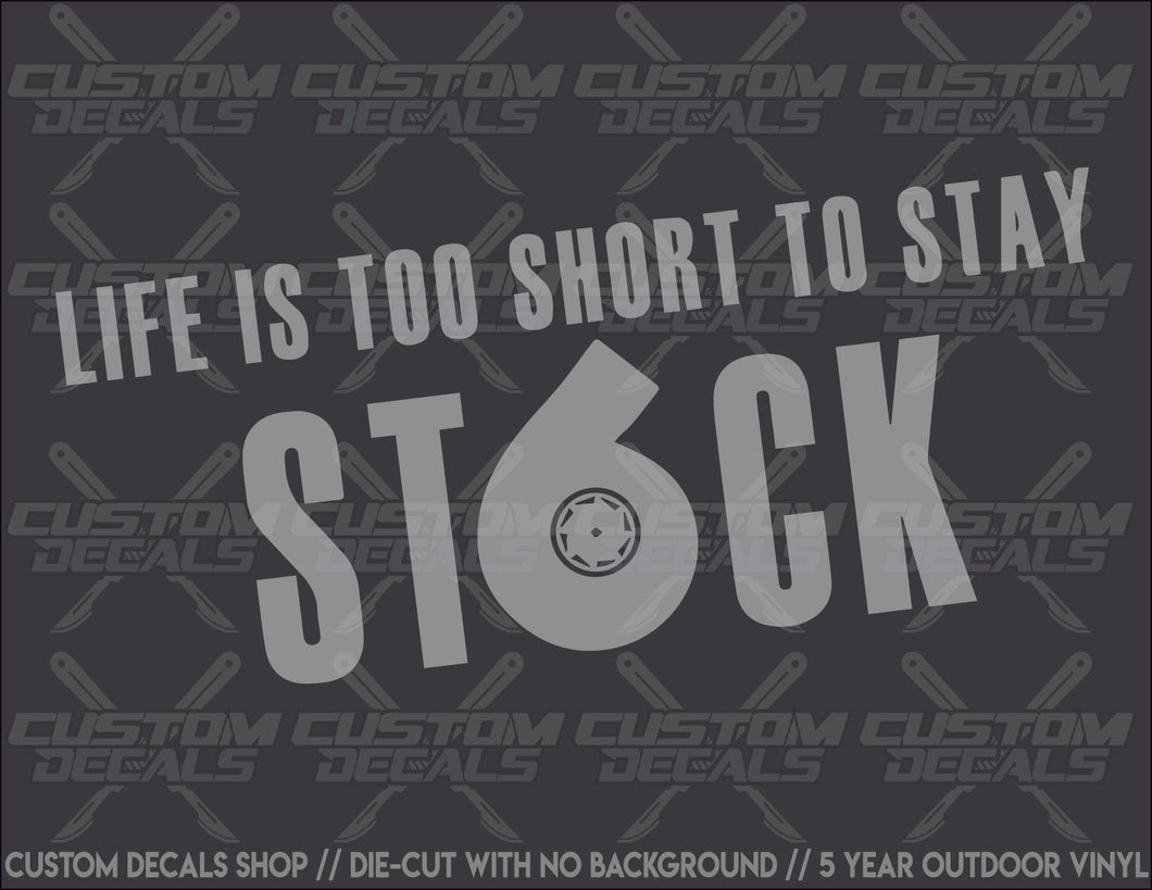 Life Is Too Short to Stay Stock Decal