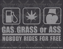Load image into Gallery viewer, Gas, Grass, or Ass - Nobody Rides For Free Decal