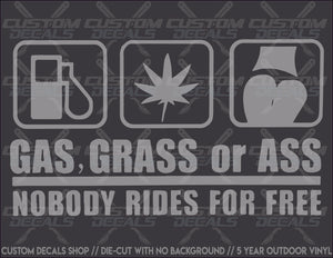 Gas, Grass, or Ass - Nobody Rides For Free Decal