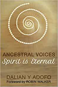 Ancestral Voices: Spirit is Eternal Paperback – 11 Aug. 2016 by Dalian Y Adofo (Author), Robin Walker (Foreword)
