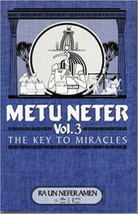 Metu Neter Vol 3 the Key To Miracles Paperback – 1 Jan. 1732 by Ra Un Nefer Amen  (Author)