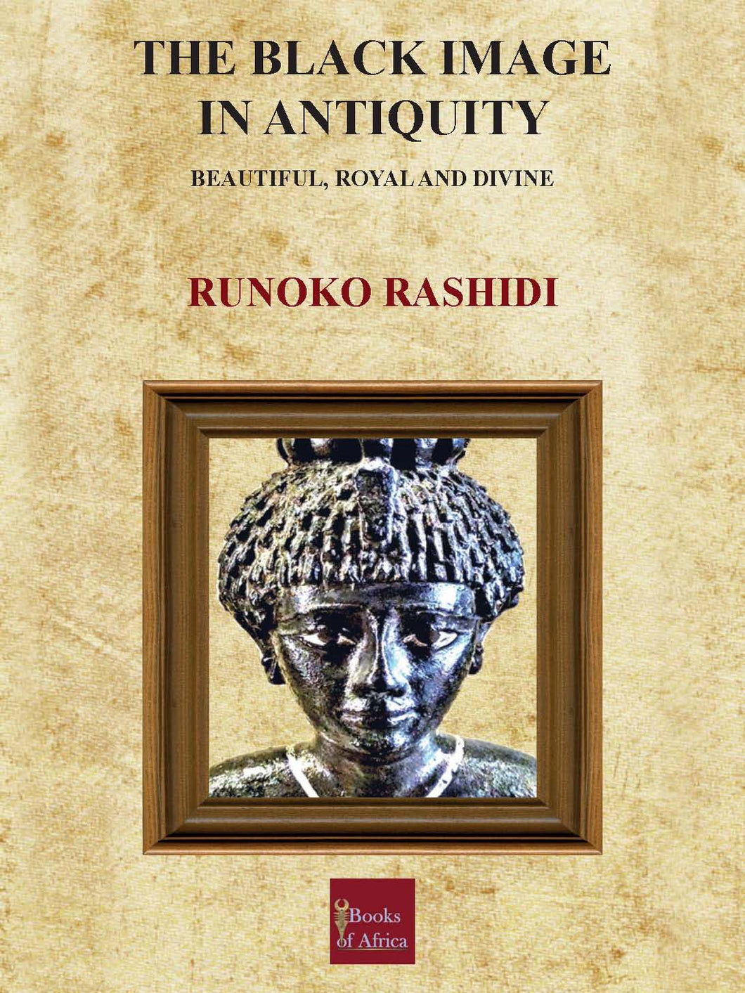 THE BLACK IMAGE IN ANTIQUITY – Beautiful, Royal and Divine by Runoko Rashidi