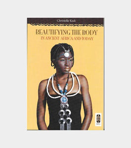 Beautifying the Body in Ancient Africa and Today by Christelle Kedi