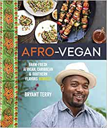 Afro-vegan: Farm-fresh African, Caribbean, and Southern Food Remixed Hardcover – 22 May 2014 by Bryant Terry  (Author)