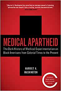 Medical Apartheid: The Dark History of Medical Experimentation on Black Americans from Colonial Times to the Present Paperback – Illustrated, 8 Jan. 2008 by Harriet A. Washington