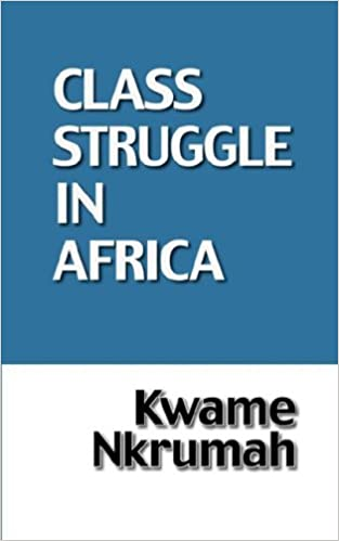 The Class Struggle in Africa Paperback – 15 Dec. 2006 by Kwame Nkrumah  (Author)