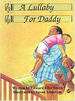 A Lullaby For Daddy Paperback – 10 Jun. 1996 by Edward Biko Smith  (Author)