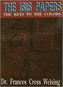 The Isis Yssis Papers: The Keys to the Colors Paperback – Illustrated, 1 Dec. 2004 by Frances C Welsing (Author)