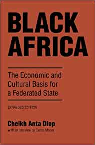 Black Africa: The Economic and Cultural Basis for a Federated State: Economic and Cultural Basis for a Federal State Paperback – 1 Jun. 1987 by Cheikh Anta Diop  (Author), Harold J. Salemson (Contributor), Harold Salemson (Translator)
