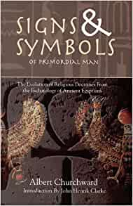 Signs & Symbols of Primordial Man: The Evolution of Religious Doctrines from the Eschatology of the Ancient Egyptians Paperback – Illustrated, 17 Aug. 2010 by Albert Churchward