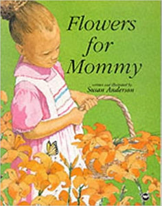 FLOWERS FOR MOMMY Paperback – by Susan Anderson (Author)