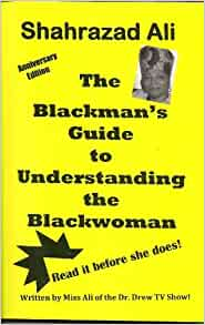 The Blackman's Guide to Understanding the Blackwoman Paperback – 1 Dec. 1989 by Shahrazad Ali  (Author)