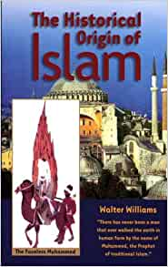 The Historical Origin of Islam Paperback – 1 Mar. 2003 by Walter Williams (Author)