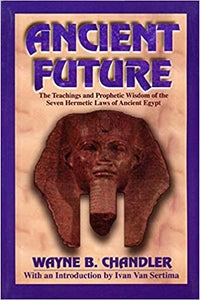 Ancient Future: The Teachings and Prophetic Wisdom of the Seven Hermetic Laws of Ancient Egypt Paperback – Illustrated, 7 Dec. 2000 by Wayne Chandler (Author)
