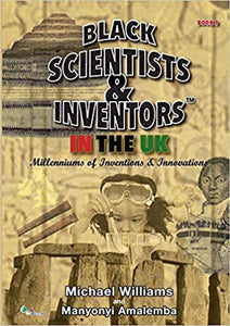 Black Scientists & Inventors in the UK:Millenniums of Inventions & Innovations (Book 5) Paperback – 2 Feb. 2015 by Michael Williams (Author), Manyonyi Amalemba (Author)