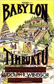 From Babylon to Timbuktu: A History of the Ancient Black Races Including the Black Hebrews Paperback – Illustrated, 1 Sept. 2003 by Rudolph R Windsor  (Author)