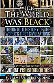 When the World Was Black, Part One: The Untold History of the World's First Civilizations Prehistoric Culture Paperback – 21 Jan. 2016 by Supreme Understanding  (Author)
