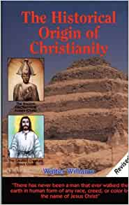 The Historical Origin of Christianity Paperback – Illustrated, 1 Aug. 1998 by Walter Williams (Author)