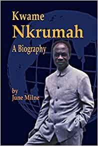 Kwame Nkrumah, a Biography 2 edition by Milne, June (2006) Paperback Paperback – 1 Jan. 1709