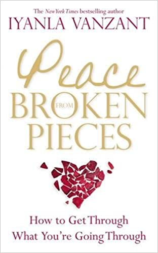 Peace From Broken Pieces: How to Get Through What You're Going Through - by Iyanla Vanzant