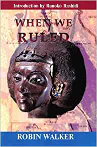 When We Ruled - The Ancient and Mediaeval History of Black Civilisations