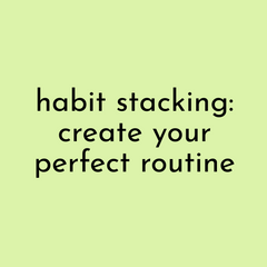 Habit Stacking: Create Your Perfect Routine