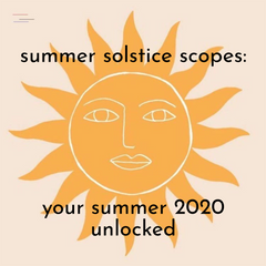 Summer Solstice Scopes: Your Summer 2020 Unlocked