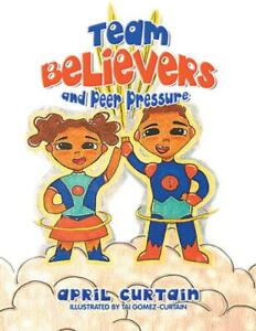Team Believers and Peer Pressure by April Curtain