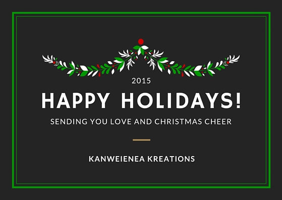 Happy Holidays from Kanweienea Kreations Studio