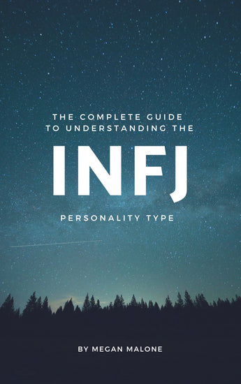 The Complete Guide to Understanding the INFJ Personality Type