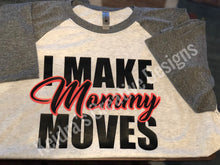 Load image into Gallery viewer, I Make Mommy Moves tee