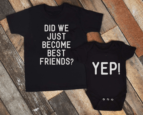 Did we just become best friends? Yep! / Adult + Infant or toddler - Happy momma merch