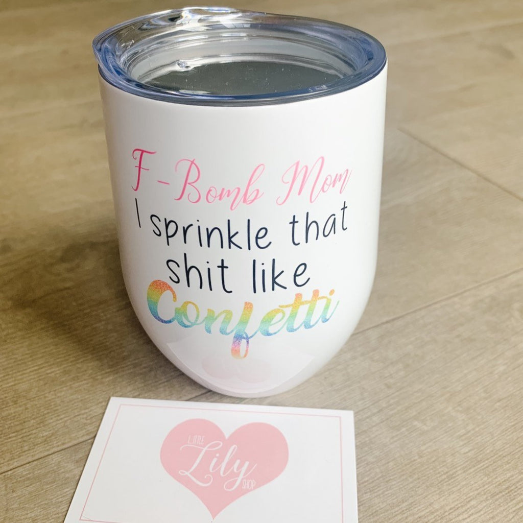 Little Lily Shop F-Bomb Mom I Sprinkle That Shit Like Confetti Wine Tumbler