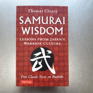 Samurai Wisdom - Lessons from Japan's Warrior Culture by Thomas Cleary - Hakutora